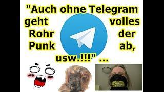 """""""Auch ohne telegram geht volles Rohr der Punk ab, usw.!!! ..."""