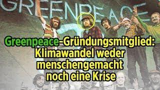 Greenpeace-Gründungsmitglied: Klimawandel gibt es, aber ist weder menschengemacht noch eine Krise