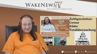 Zeithgeschehen: Censur, Köder, Totalüberwachung - Wa(h)r da was? Wake News Radio/TV 20180925