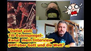 """""""Detlef vom Till Eulenspiegel-Kanal mein Interviewgast — ein sehr interessantes Gespräch über Gott"""