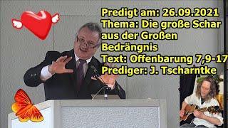 """""""26.09.2021, Die große Schar aus der Großen Bedrängnis Text: Offenbarung 7, 9-17, J. Tscharntke"""" ."""