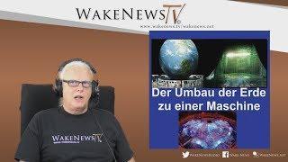 Der Umbau der Erde zu einer Maschine - Wake News Radio/TV 20170907
