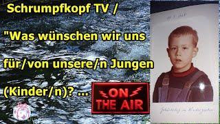 """Trailer: Schrumpfkopf TV / """"Was wünschen wir uns für/von unsere/n Jungen (Kinder/n)?"""" ..."""