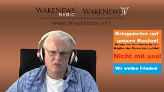 Kriegshetze auf unsere Kosten – wir wollen Frieden! Wake News Radio/TV 20140904