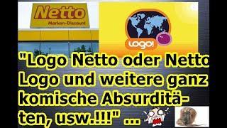 """""""Logo Netto oder Netto Logo und weitere Absurditäten, usw.!!!"""" ..."""