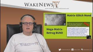 Matrix-Glitch Mond und Mega-Matrix-Betrug BUND - Wake News Radio/TV 20171130