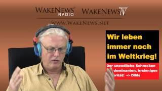 Wir leben immer noch im Weltkrieg! - Wake News Radio/TV 20140930
