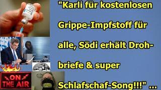 """KARLI FÜR KOSTENLOSEN GRIPPE-IMPFSTOFF, SÖDI ERHÄLT DROHUNGEN, USW.!!!"""" ..."""
