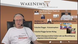 Wake News im Gespräch: aktuelle politische Situation, Falsche Flagge Katastrophen, Lösungsansätze