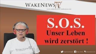 S.O.S. Unser Leben wird zerstört ! Wake News Radio/TV 20170404