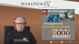 Die Wahrheits-Verweigerer und die multiple Gesellschaft – Wake News Radio/TV 20170330