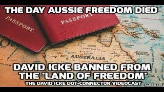 The Day Aussie Freedom Died - David Icke Banned from the 'Land of Freedom' The David Icke Videocast