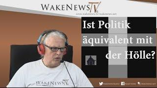 Ist Politik äquivalent mit der Hölle? – Wake News Radio/TV 20160322