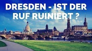 Dresden - ist der Ruf ruiniert ?