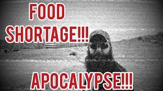 FOOD SHORTAGE!!! APOCALYPSE!!!