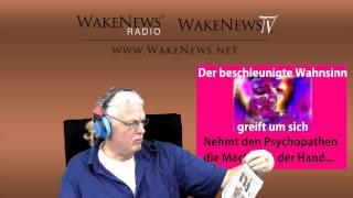 Der beschleunigte Wahnsinn greift um sich - Wake News Radio/TV 20141104