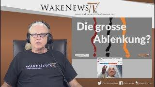 Die grosse Ablenkung - Wake News Radio/TV 20180925