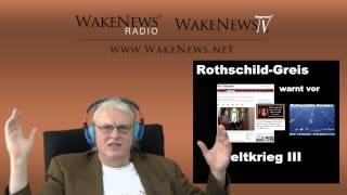 Rothschild-Greis warnt vor Weltkrieg III - Wake News Radio/TV 20150305