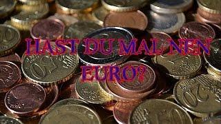 HAST DU MAL NEN EURO???