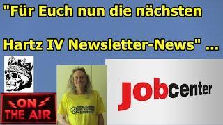 """""""Für Euch nun die nächsten Hartz IV Newsletter-News"""" ..."""