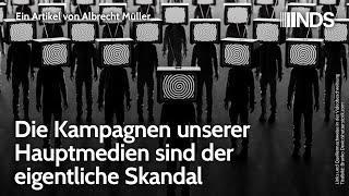 Die Kampagnen unserer Hauptmedien sind der eigentliche Skandal | Albrecht Müller | NDS | 28.5.21