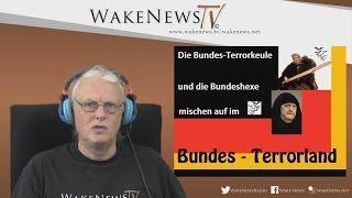 Die Bundesterror-Keule und die Bundeshexe mischen auf im Bundes-Terrorland – Wake News Radio/TV
