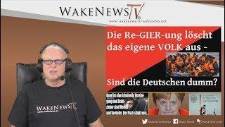 Die Re-GIER-ung löscht das eigene VOLK aus - Sind die Deutschen dumm? Wake News Radio/TV 20180607
