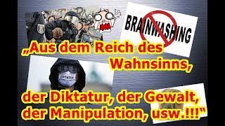 """""""Aus dem Reich des Wahnsinns, der Diktatur, der Gewalt, der Manipulation, usw.!!!"""""""