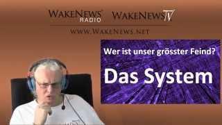 Wer ist unser schlimmster Feind? Das System! - Wake News Radio/TV 20150331
