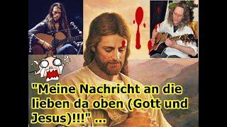 """""""Meine Nachricht an die beiden lieben da oben (Gott und Christus)!!!"""" ..."""