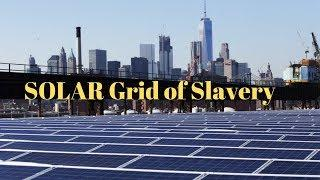 Solar Grid of Slavery, special interest repeating history!