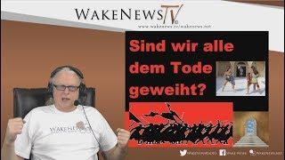 Sind wir alle dem Tode geweiht? - Wake News Radio/TV 20190207