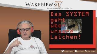 Das SYSTEM geht über unsere Leichen – Wake News Radio/TV 20170117