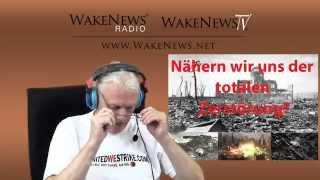 Nähern wir uns der totalen Zerstörung? Wake News Radio/TV - 20150205