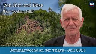Von Gut und Böse - Wer die Welt regiert - Hans Joachim Müller Seminarwoche an der Thaya