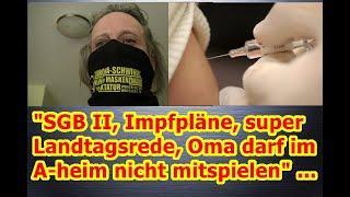 """""""SGB II, Impfpläne, super Landtagsrede, Oma darf im Altersheim als Ungeimpfte nicht mitspielen,"""" .."""
