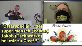"""""""Osterspecial — der super Mensch (Pastor) Jakob (Tscharntke) bei mir zu Gast, bärenstark!!!"""" ..."""