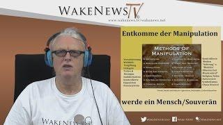 Entkomme der Manipulation – werde ein Mensch/Souverän – Wake News Radio/TV