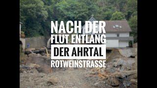 Vor und nach der Flut 2021: Die Ahr-Rotweinstraße von Altenahr nach Dernau