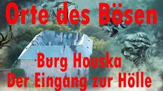 Satanismus - Orte des Bösen:  Burg Houska - Der Eingang zur Hölle und Tor in eine andere Welt?
