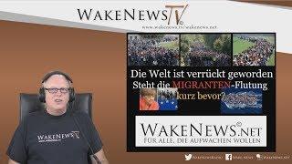 Die Welt ist verrückt geworden - Steht die MIGRANTEN-Flutung kurz bevor? - Wake News Radio/TV