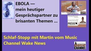 EBOLA — Gesprächspartner zu brisanten Themen - Schlaf-Stopp mit Martin Music Channel Wake News