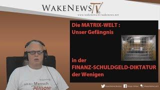Die MATRIX-WELT – Unser Gefängnis in der FINANZ-SCHULDGELD-DIKTATUR der Wenigen 20170425