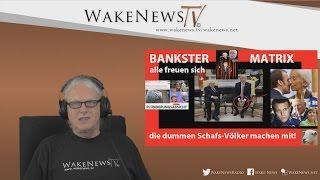 BANKSTER-MATRIX – alle freuen sich, die dummen Schafs-Völker machen mit! Wake News Radio/TV 20170511
