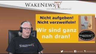 Nicht aufgeben, nicht verzweifeln - Wir sind ganz nah dran! - Wake News Radio/TV 20170808