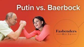 Fasbenders Woche: Putin vs. Baerbock
