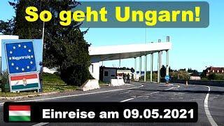 Einreise nach Ungarn am 09.05.2021 - [So geht Ungarn!]