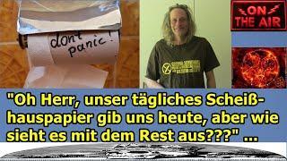 """""""OH HERR, UNSER TÄGLICHES SCHEIßHAUSPAPIER GIB UNS HEUTE, ABER WIE SIEHT ES MIT DEM REST AUS???"""" ."""