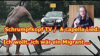 Schrumpfkopf TV / A capella Lied: Ich wollt, ich wäre ein Migrant