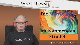 Die Matrix-Welt im kommenden Strudel – Wake News Radio/TV 20170302